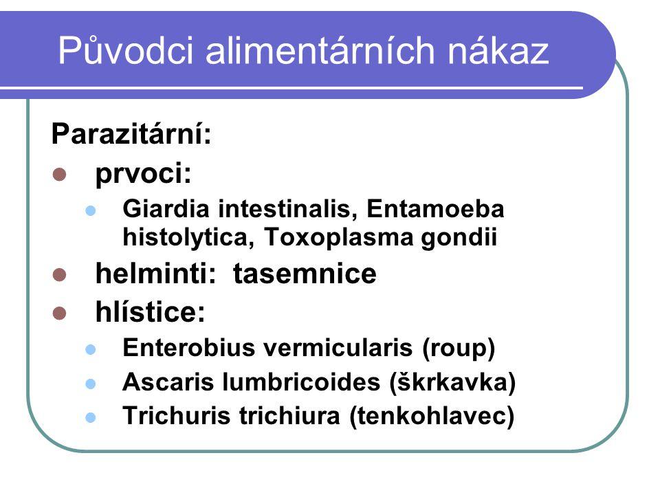Původci alimentárních nákaz Parazitární: prvoci: Giardia intestinalis, Entamoeba histolytica, Toxoplasma gondii helminti: tasemnice hlístice: Enterobius vermicularis (roup) Ascaris lumbricoides (škrkavka) Trichuris trichiura (tenkohlavec)