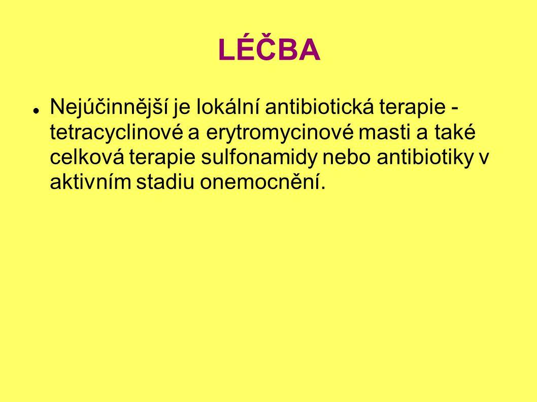 LÉČBA Nejúčinnější je lokální antibiotická terapie - tetracyclinové a erytromycinové masti a také celková terapie sulfonamidy nebo antibiotiky v aktiv