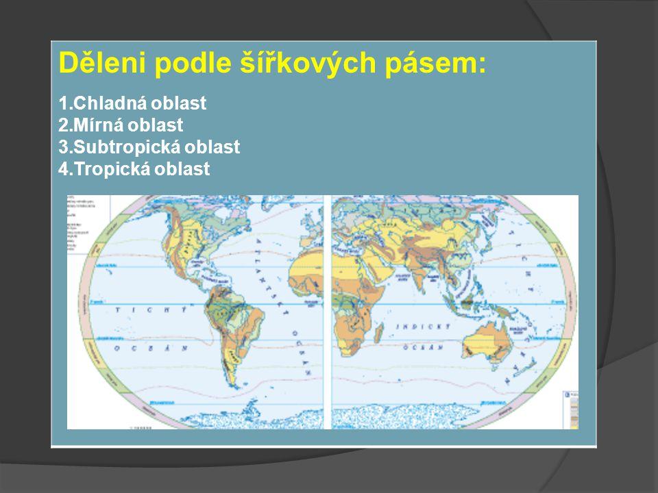 Děleni podle šířkových pásem: 1.Chladná oblast 2.Mírná oblast 3.Subtropická oblast 4.Tropická oblast