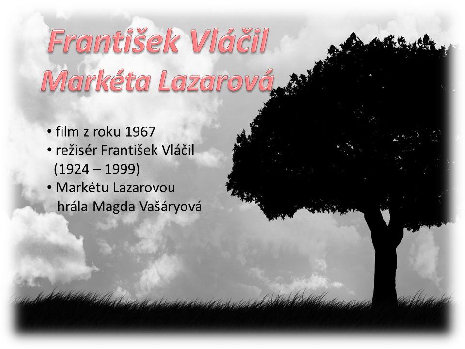 film z roku 1967 režisér František Vláčil (1924 – 1999) Markétu Lazarovou hrála Magda Vašáryová