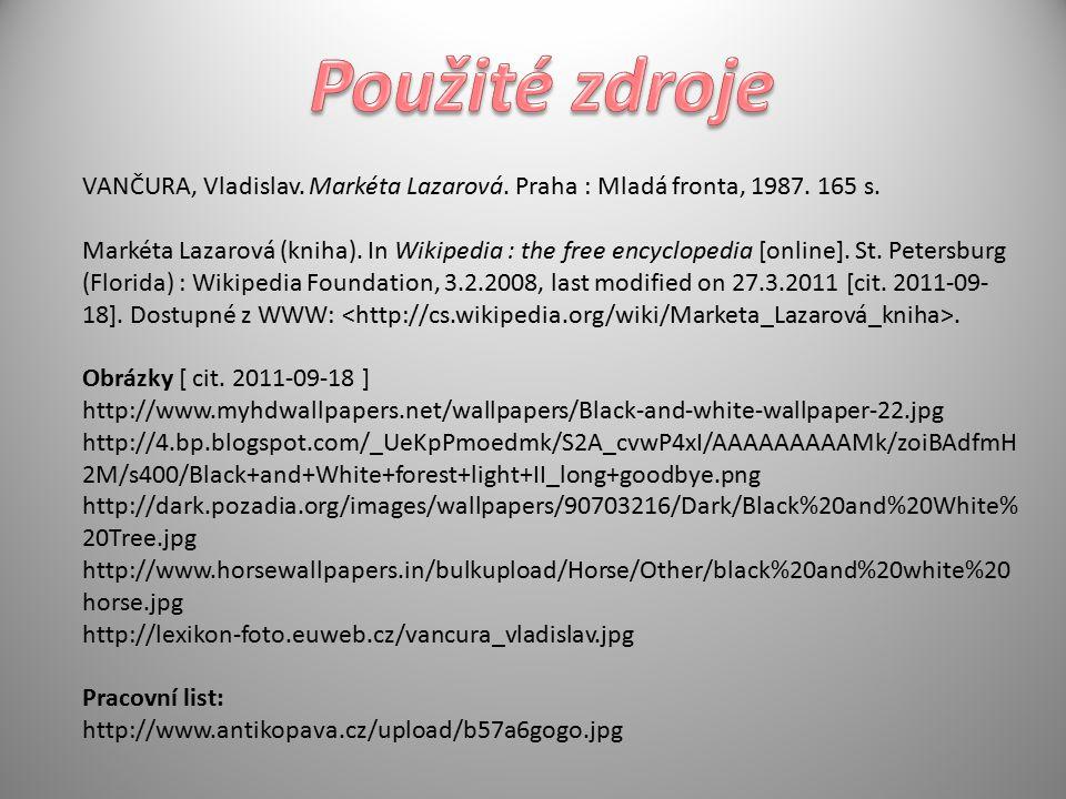 VANČURA, Vladislav. Markéta Lazarová. Praha : Mladá fronta, 1987. 165 s. Markéta Lazarová (kniha). In Wikipedia : the free encyclopedia [online]. St.