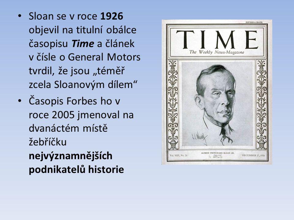 """Sloan se v roce 1926 objevil na titulní obálce časopisu Time a článek v čísle o General Motors tvrdil, že jsou """"téměř zcela Sloanovým dílem Časopis Forbes ho v roce 2005 jmenoval na dvanáctém místě žebříčku nejvýznamnějších podnikatelů historie"""