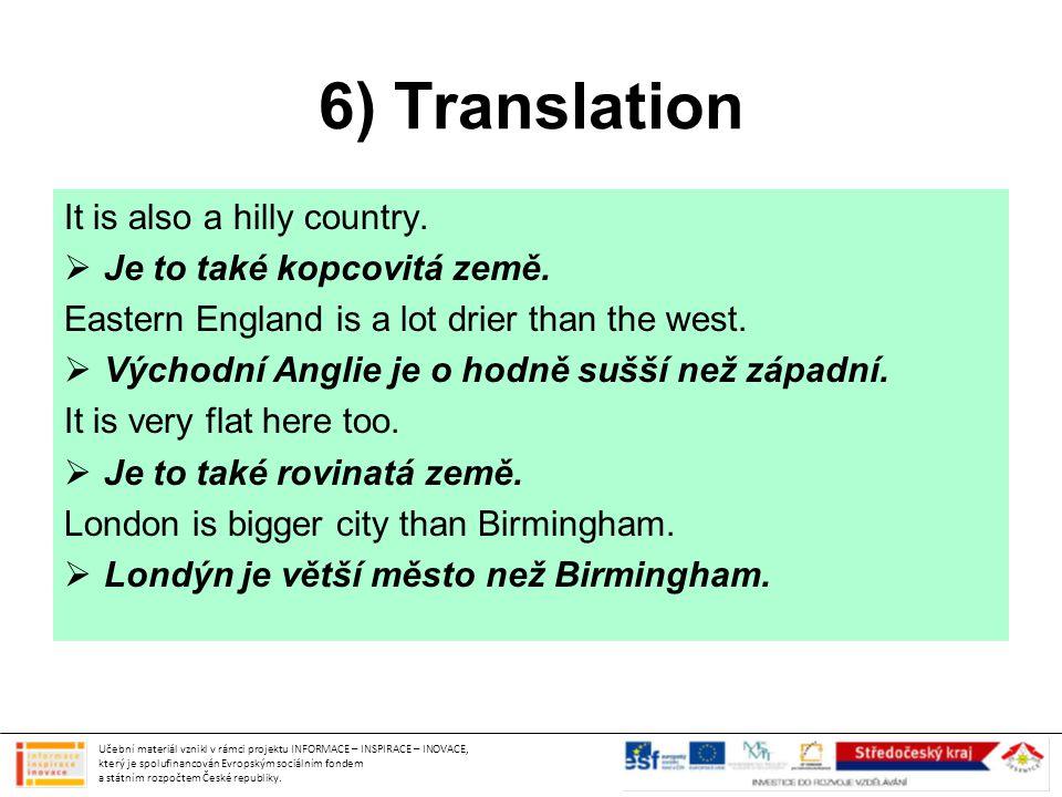 6) Translation It is also a hilly country. Je to také kopcovitá země.
