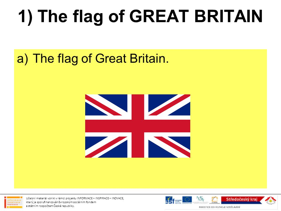 1) The flag of GREAT BRITAIN b) Colours of the flag.