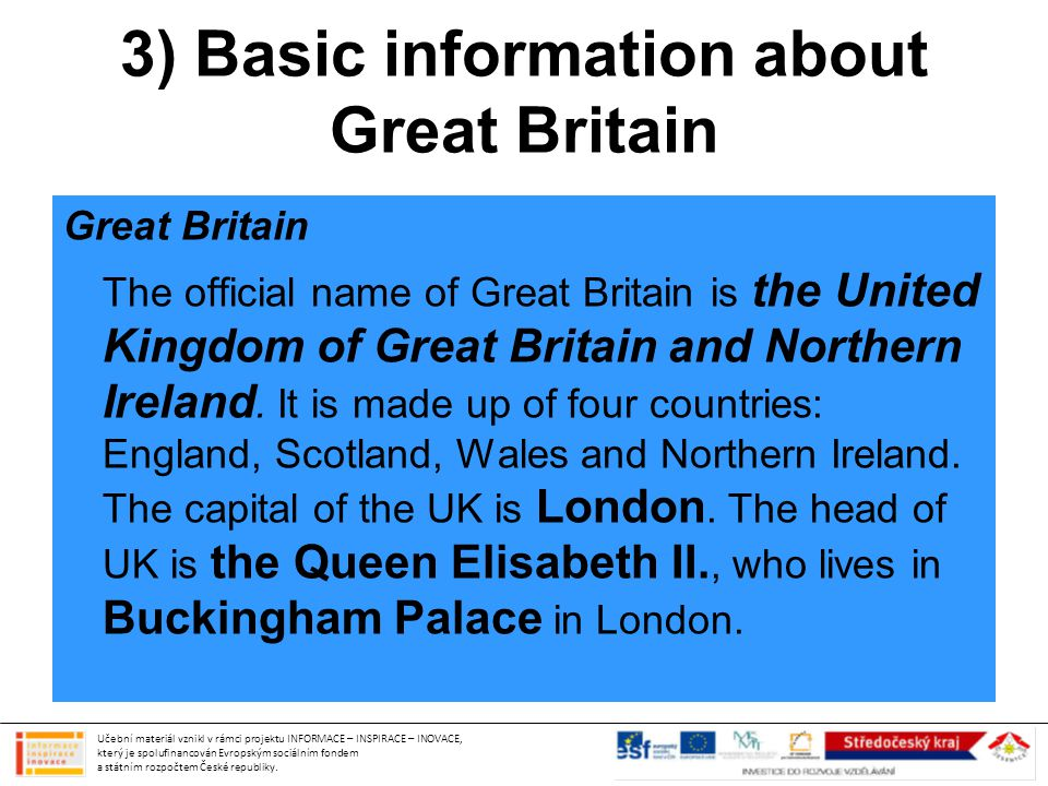 3) Basic information about Great Britain England England is the biggest and richest part of the United Kingdom.