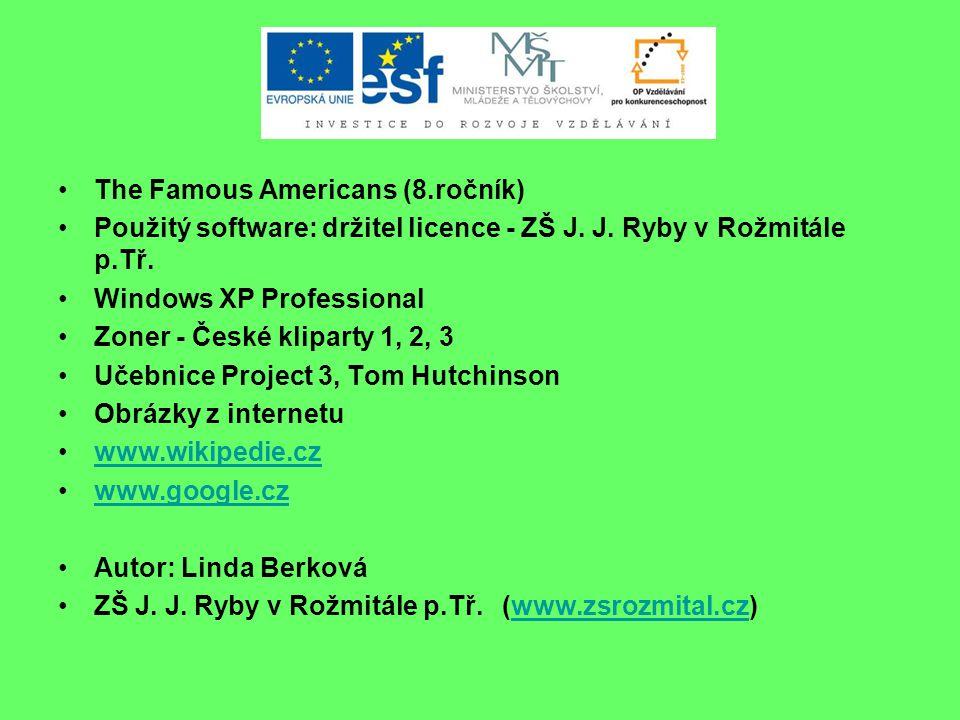 The Famous Americans (8.ročník) Použitý software: držitel licence - ZŠ J. J. Ryby v Rožmitále p.Tř. Windows XP Professional Zoner - České kliparty 1,