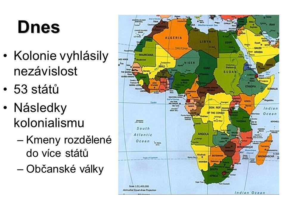 Dnes Kolonie vyhlásily nezávislost 53 států Následky kolonialismu –Kmeny rozdělené do více států –Občanské války