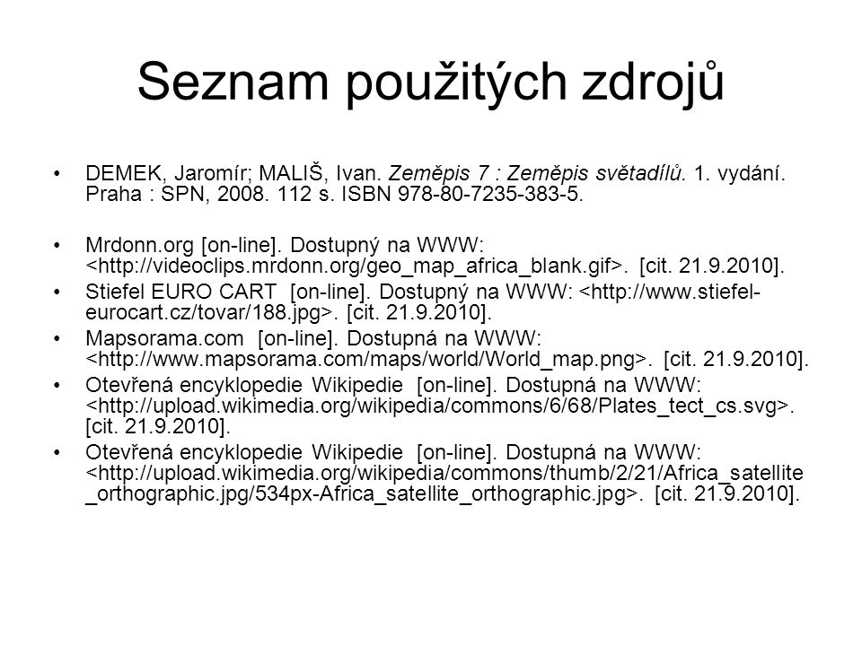 Seznam použitých zdrojů DEMEK, Jaromír; MALIŠ, Ivan. Zeměpis 7 : Zeměpis světadílů. 1. vydání. Praha : SPN, 2008. 112 s. ISBN 978-80-7235-383-5. Mrdon