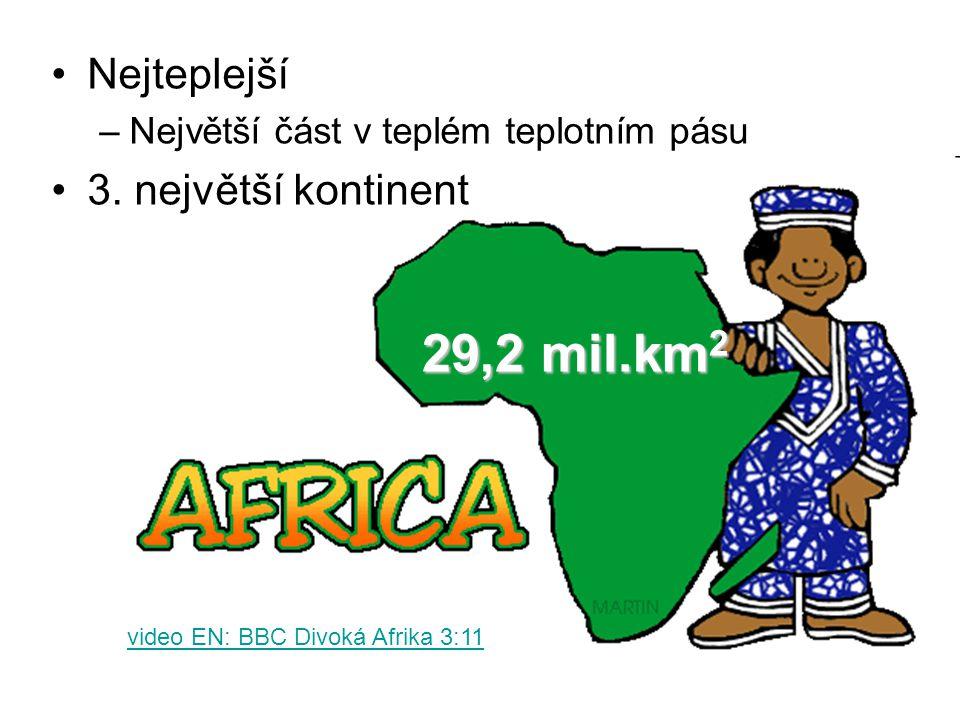 Nejteplejší –Největší část v teplém teplotním pásu 3. největší kontinent 29,2 mil.km 2 video EN: BBC Divoká Afrika 3:11