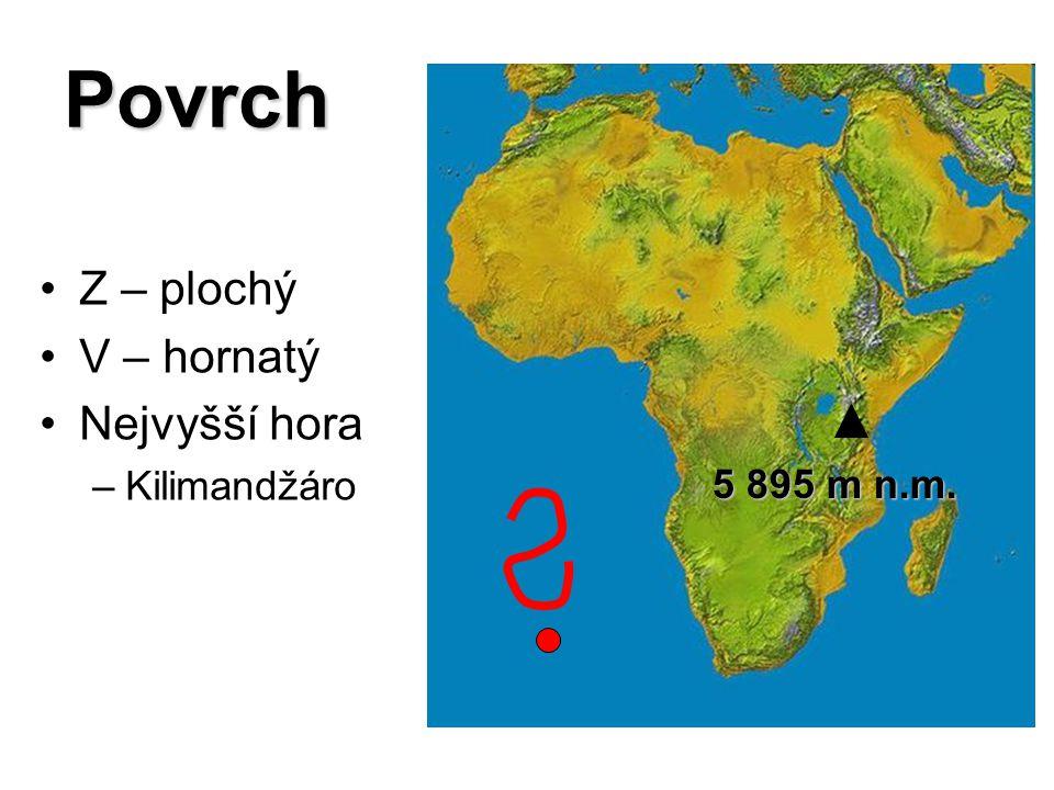 Povrch Z – plochý V – hornatý Nejvyšší hora –Kilimandžáro 5 895 m n.m.