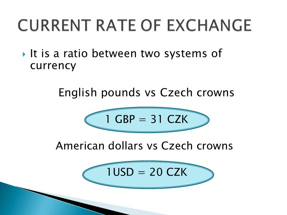  It is a ratio between two systems of currency English pounds vs Czech crowns 1 GBP = 31 CZK American dollars vs Czech crowns 1USD = 20 CZK