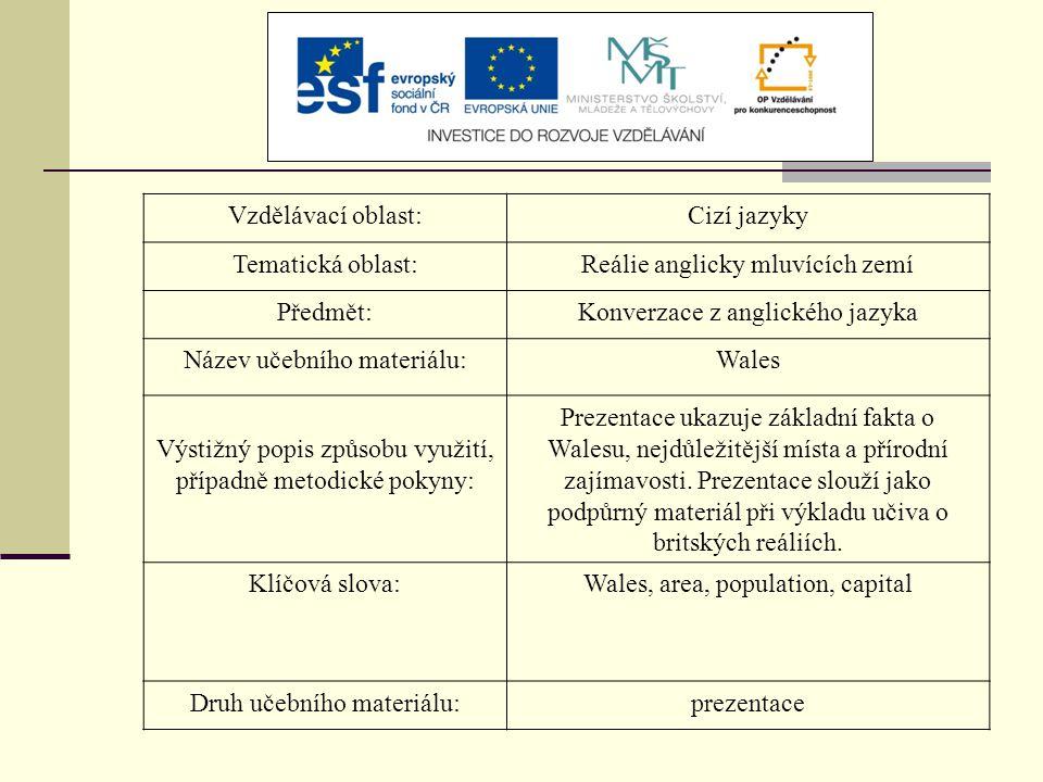 Vzdělávací oblast:Cizí jazyky Tematická oblast:Reálie anglicky mluvících zemí Předmět:Konverzace z anglického jazyka Název učebního materiálu:Wales Vý