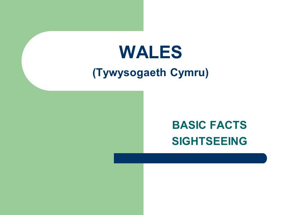 WALES (Tywysogaeth Cymru) BASIC FACTS SIGHTSEEING