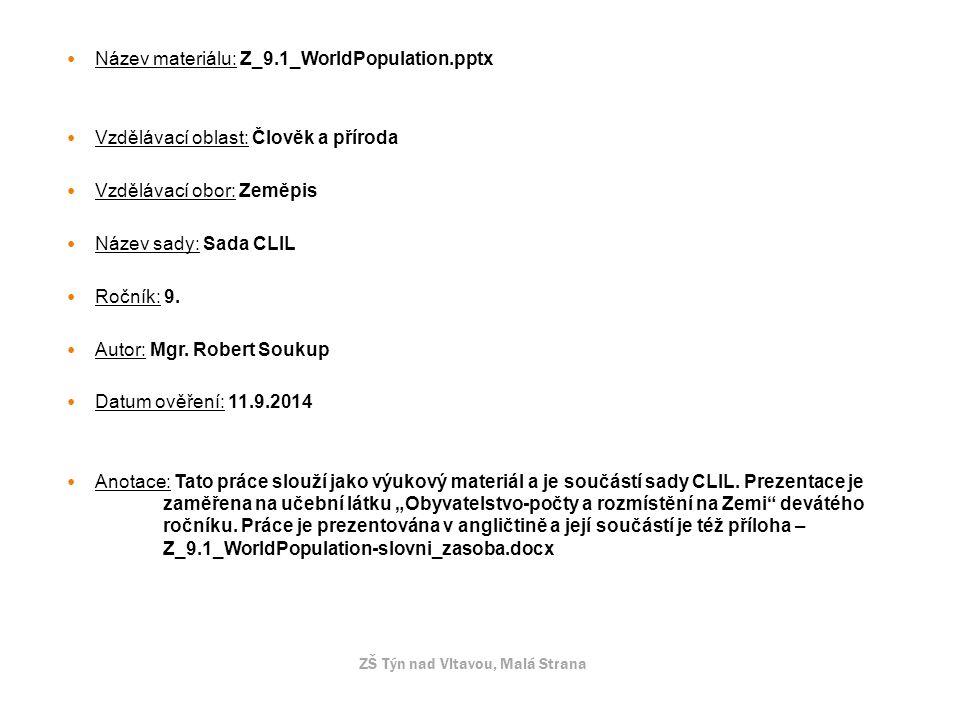Název materiálu: Z_9.1_WorldPopulation.pptx Vzdělávací oblast: Člověk a příroda Vzdělávací obor: Zeměpis Název sady: Sada CLIL Ročník: 9.