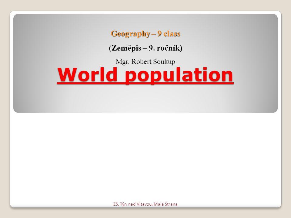 World population ZŠ, Týn nad Vltavou, Malá Strana Geography – 9 class (Zeměpis – 9.