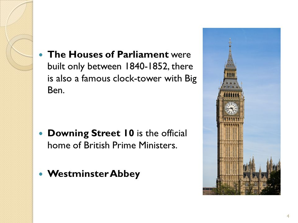The Houses of Parliament were built only between 1840-1852, there is also a famous clock-tower with Big Ben.