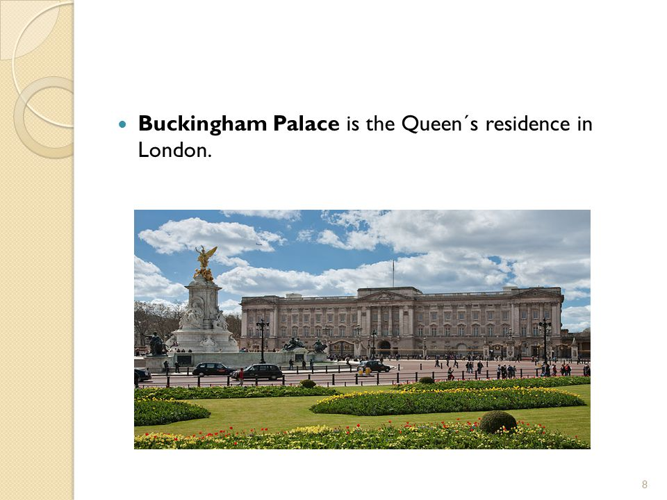 Buckingham Palace is the Queen´s residence in London. 8