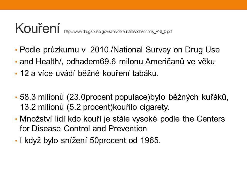 Kouření http://www.drugabuse.gov/sites/default/files/tobaccorrs_v16_0.pdf Podle průzkumu v 2010 /National Survey on Drug Use and Health/, odhadem69.6 milonu Američanů ve věku 12 a více uvádí běžné kouření tabáku.