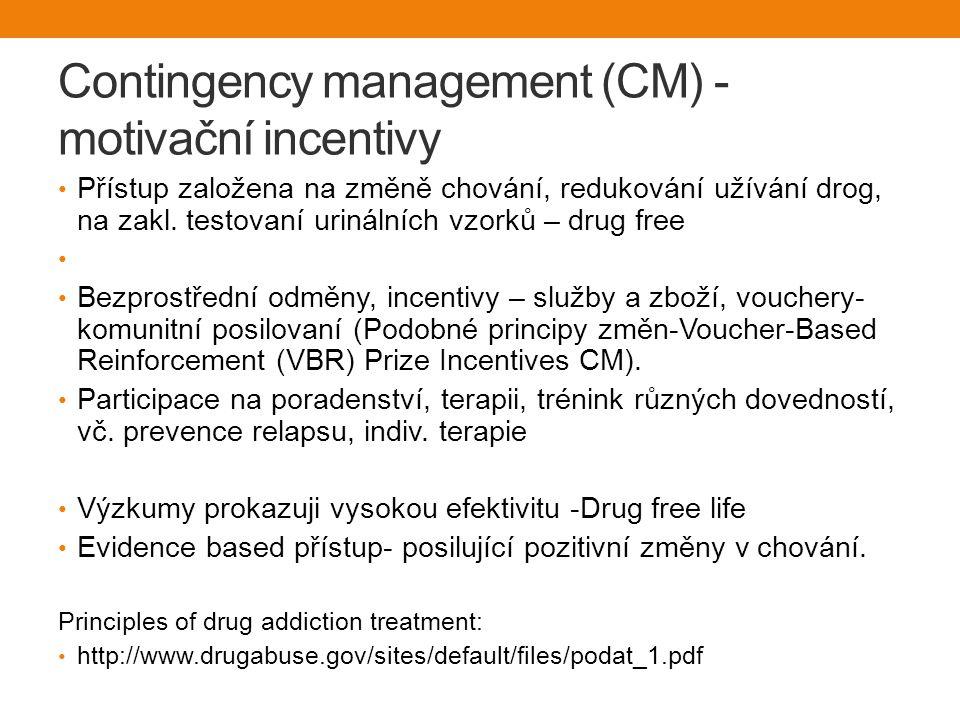 Contingency management (CM) - motivační incentivy Přístup založena na změně chování, redukování užívání drog, na zakl.