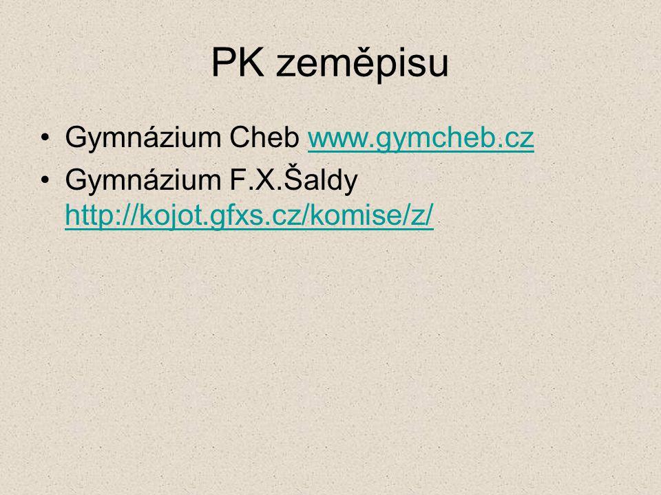 PK zeměpisu Gymnázium Cheb www.gymcheb.czwww.gymcheb.cz Gymnázium F.X.Šaldy http://kojot.gfxs.cz/komise/z/ http://kojot.gfxs.cz/komise/z/
