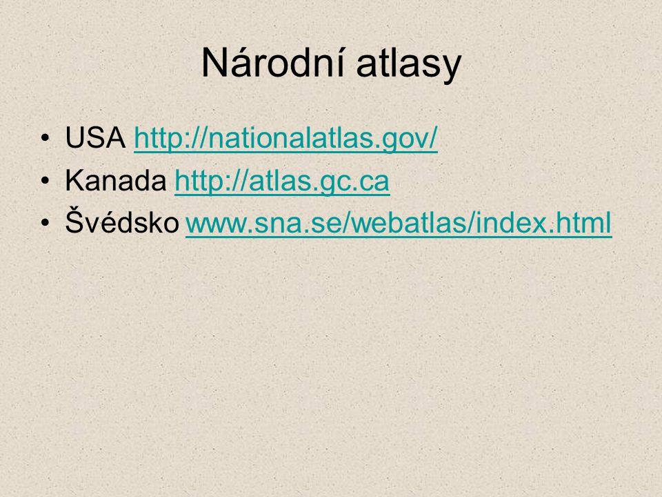 Národní atlasy USA http://nationalatlas.gov/http://nationalatlas.gov/ Kanada http://atlas.gc.cahttp://atlas.gc.ca Švédsko www.sna.se/webatlas/index.htmlwww.sna.se/webatlas/index.html