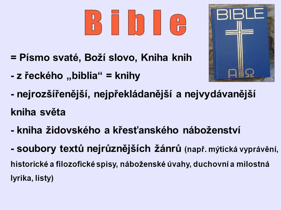 """= Písmo svaté, Boží slovo, Kniha knih - z řeckého """"biblia"""" = knihy - nejrozšířenější, nejpřekládanější a nejvydávanější kniha světa - kniha židovského"""