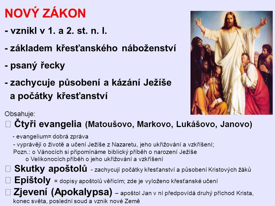 NOVÝ ZÁKON - vznikl v 1. a 2. st. n. l. - základem křesťanského náboženství - psaný řecky - zachycuje působení a kázání Ježíše a počátky křesťanství O