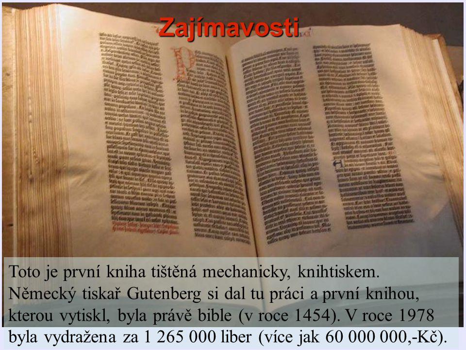 Toto je první kniha tištěná mechanicky, knihtiskem. Německý tiskař Gutenberg si dal tu práci a první knihou, kterou vytiskl, byla právě bible (v roce