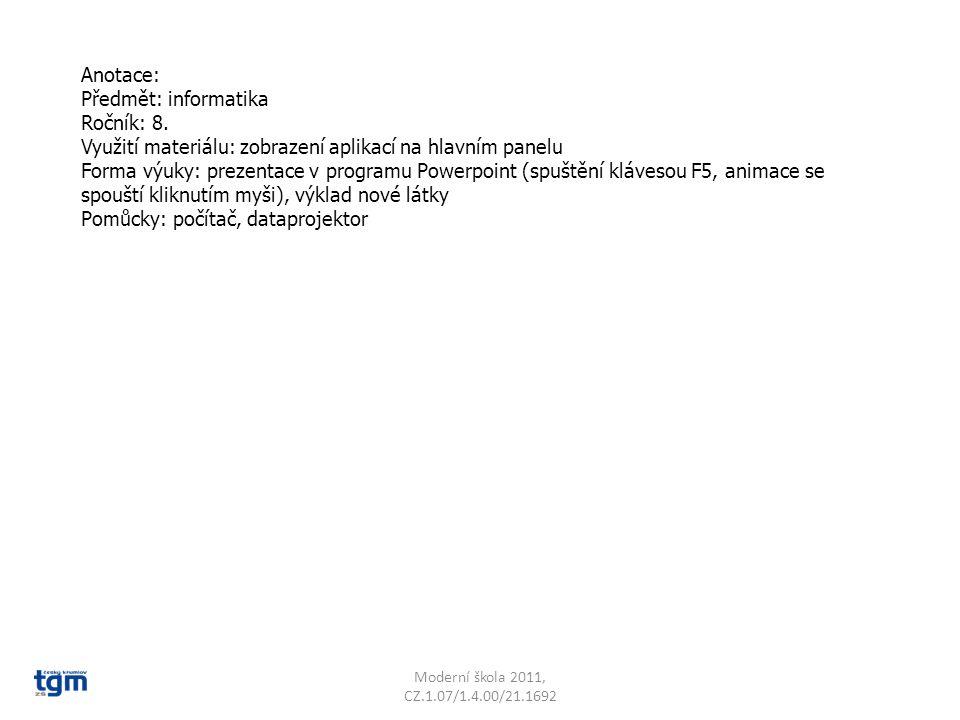Anotace: Předmět: informatika Ročník: 8. Využití materiálu: zobrazení aplikací na hlavním panelu Forma výuky: prezentace v programu Powerpoint (spuště