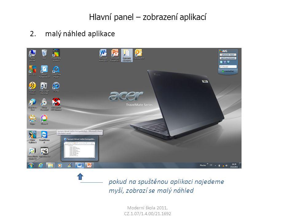 Moderní škola 2011, CZ.1.07/1.4.00/21.1692 Hlavní panel – zobrazení aplikací 2. malý náhled aplikace pokud na spuštěnou aplikaci najedeme myší, zobraz