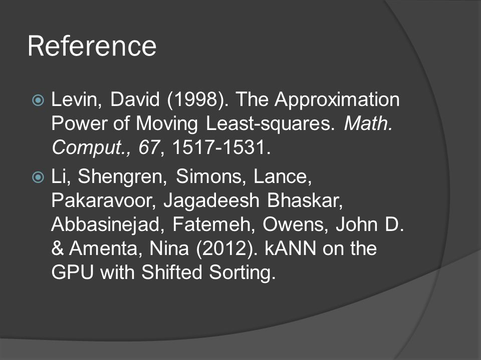Reference  Levin, David (1998). The Approximation Power of Moving Least-squares.