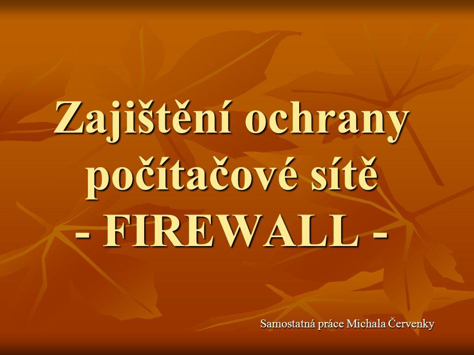 Zajištění ochrany počítačové sítě - FIREWALL - Samostatná práce Michala Červenky
