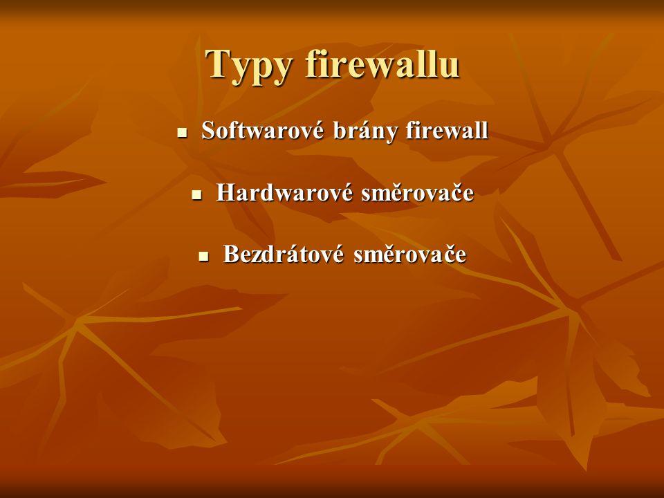 Typy firewallu Softwarové brány firewall Softwarové brány firewall Hardwarové směrovače Hardwarové směrovače Bezdrátové směrovače Bezdrátové směrovače