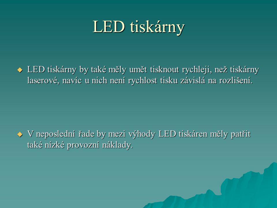 LED tiskárny  LED tiskárny by také měly umět tisknout rychleji, než tiskárny laserové, navíc u nich není rychlost tisku závislá na rozlišení.
