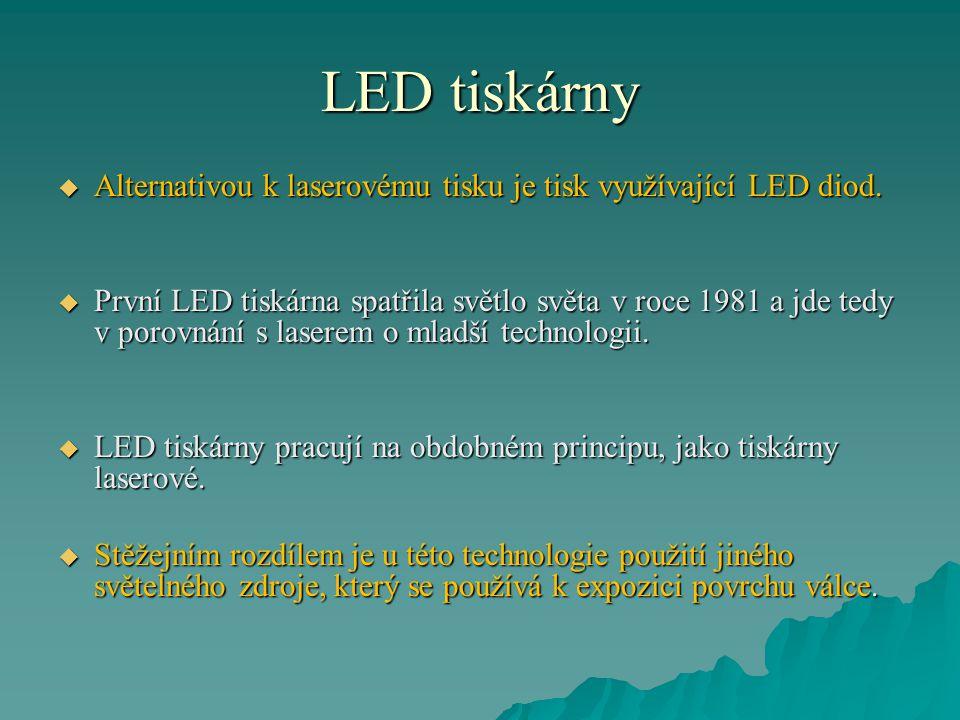 LED tiskárny  Zde je namísto jednoho laserového paprsku rozmítaného zrcátkem použito liniové pole polovodičových diod LED (Light Emitting Diode).