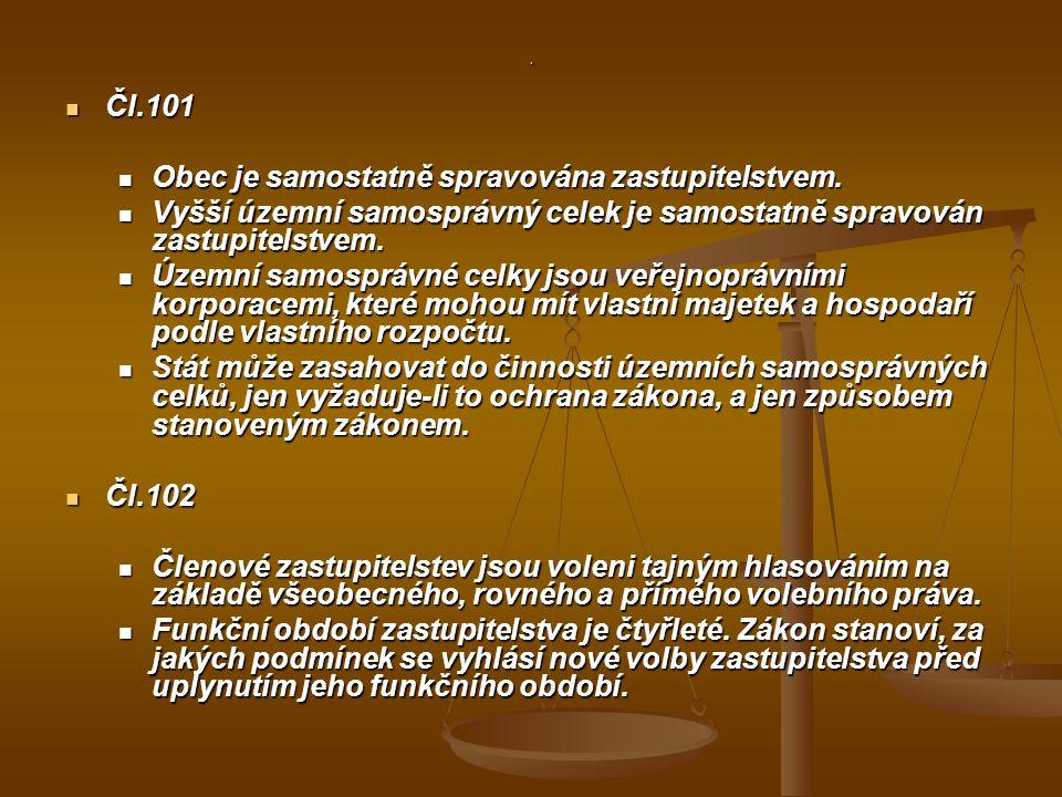 . Čl.101 Čl.101 Obec je samostatně spravována zastupitelstvem. Obec je samostatně spravována zastupitelstvem. Vyšší územní samosprávný celek je samost
