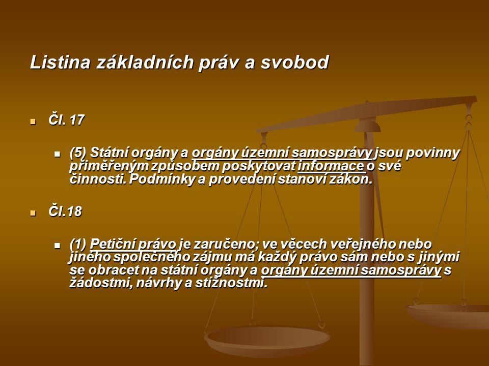 Listina základních práv a svobod Čl. 17 Čl. 17 (5) Státní orgány a orgány územní samosprávy jsou povinny přiměřeným způsobem poskytovat informace o sv