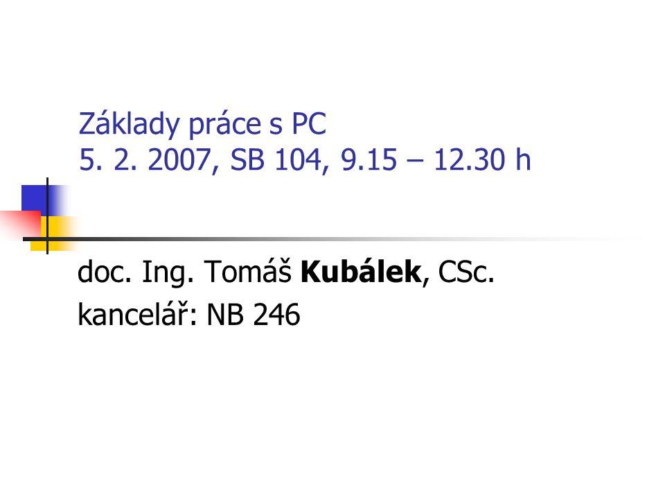 Základy práce s PC 5. 2. 2007, SB 104, 9.15 – 12.30 h doc.