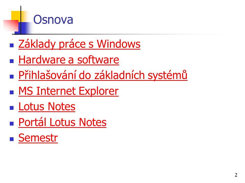 2 Osnova Základy práce s Windows Hardware a software Přihlašování do základních systémů MS Internet Explorer Lotus Notes Portál Lotus Notes Semestr