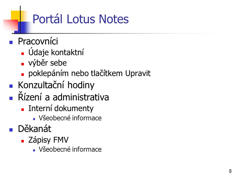 8 Portál Lotus Notes Pracovníci Údaje kontaktní výběr sebe poklepáním nebo tlačítkem Upravit Konzultační hodiny Řízení a administrativa Interní dokumenty Všeobecné informace Děkanát Zápisy FMV Všeobecné informace