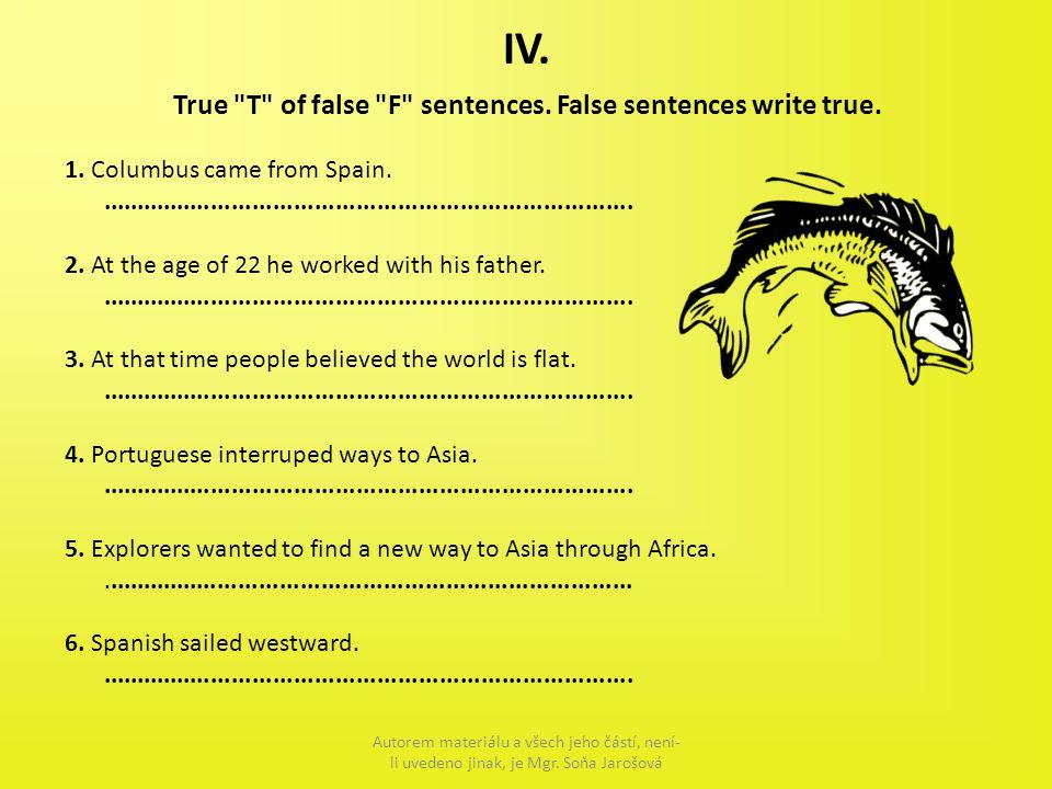 IV. True T of false F sentences. False sentences write true.