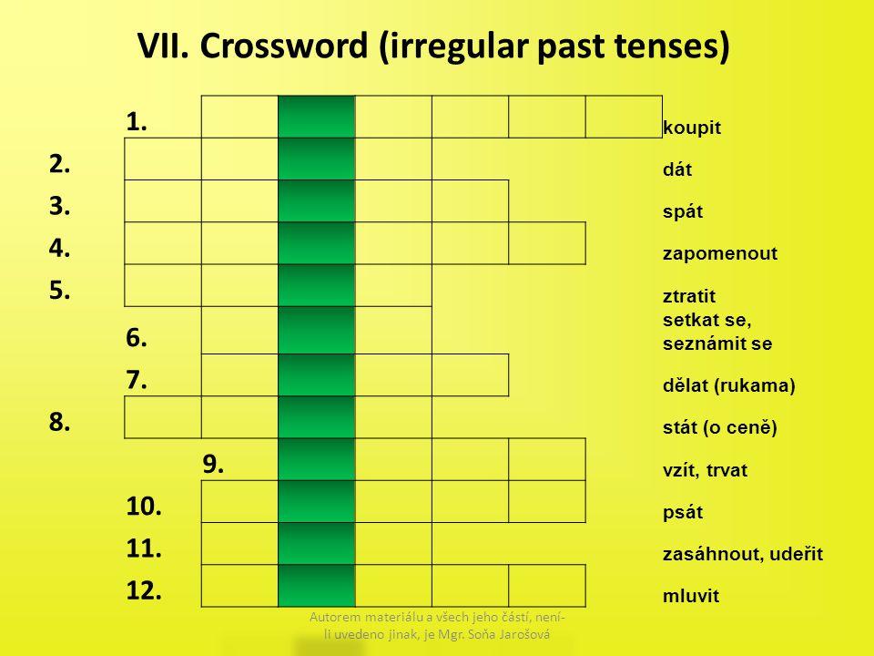 VII. Crossword (irregular past tenses) Autorem materiálu a všech jeho částí, není- li uvedeno jinak, je Mgr. Soňa Jarošová