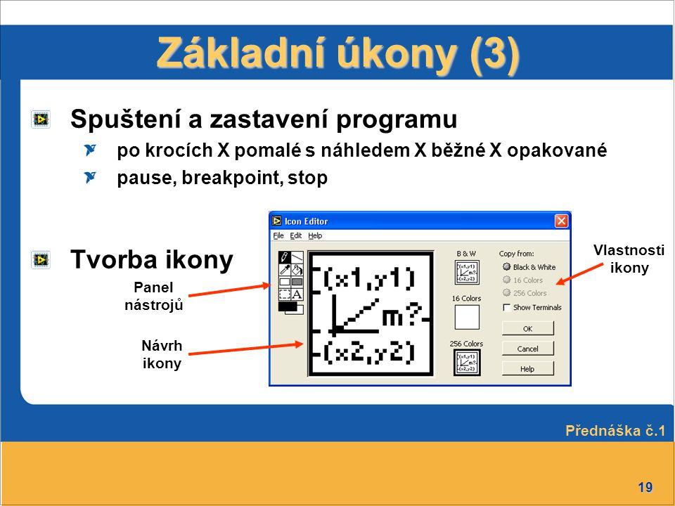 19 Základní úkony (3) Spuštení a zastavení programu po krocích X pomalé s náhledem X běžné X opakované pause, breakpoint, stop Tvorba ikony Přednáška