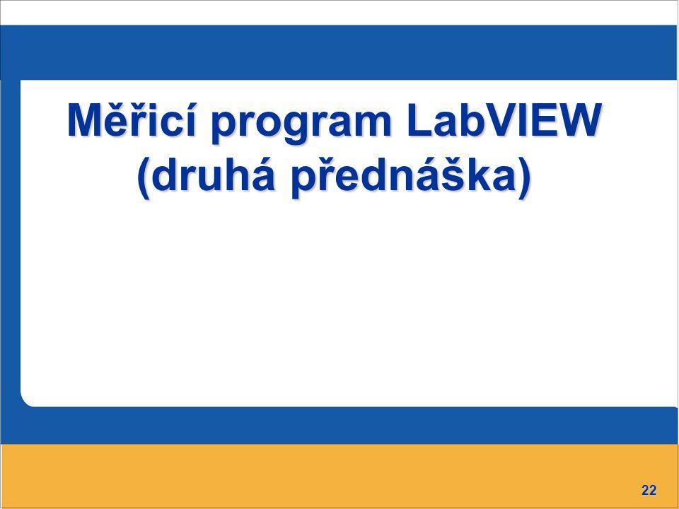 22 Měřicí program LabVIEW (druhá přednáška)