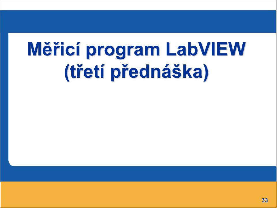 33 Měřicí program LabVIEW (třetí přednáška)