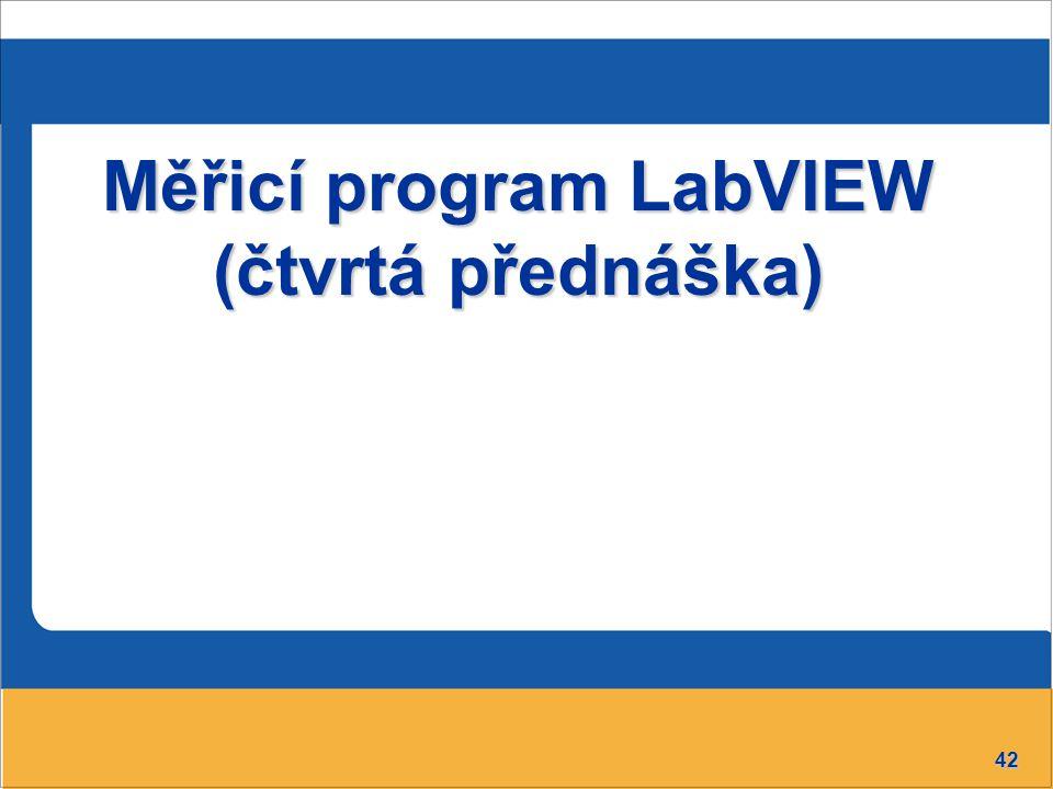42 Měřicí program LabVIEW (čtvrtá přednáška)