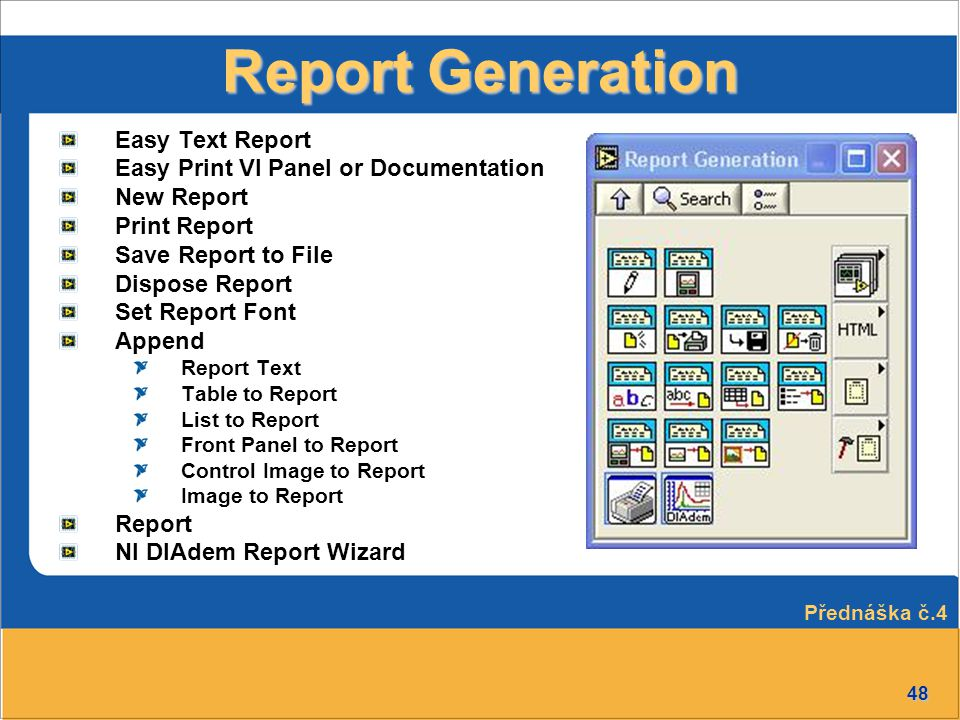 48 Report Generation Easy Text Report Easy Print VI Panel or Documentation New Report Print Report Save Report to File Dispose Report Set Report Font Append Report Text Table to Report List to Report Front Panel to Report Control Image to Report Image to Report Report NI DIAdem Report Wizard Přednáška č.4