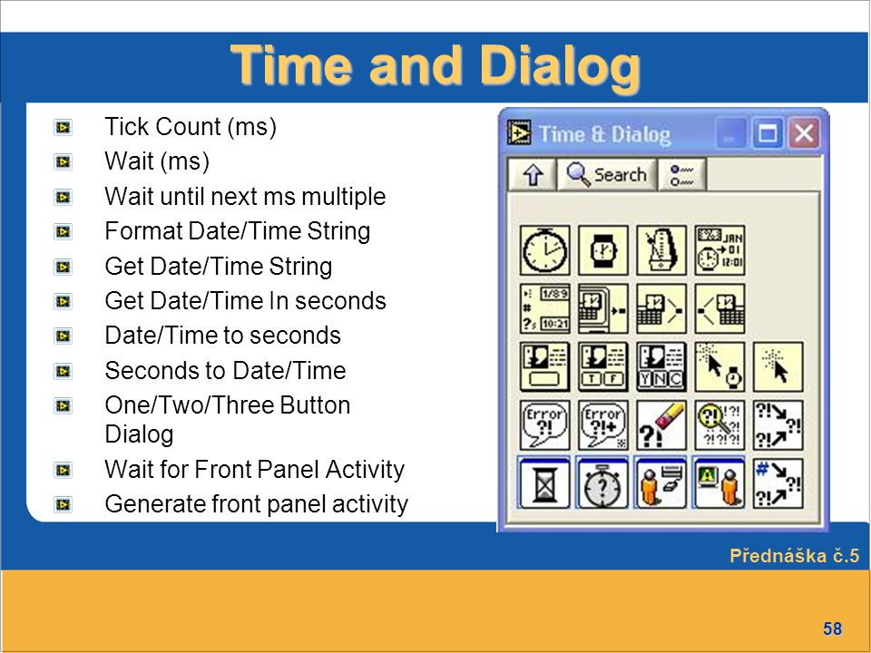 58 Time and Dialog Tick Count (ms) Wait (ms) Wait until next ms multiple Format Date/Time String Get Date/Time String Get Date/Time In seconds Date/Ti