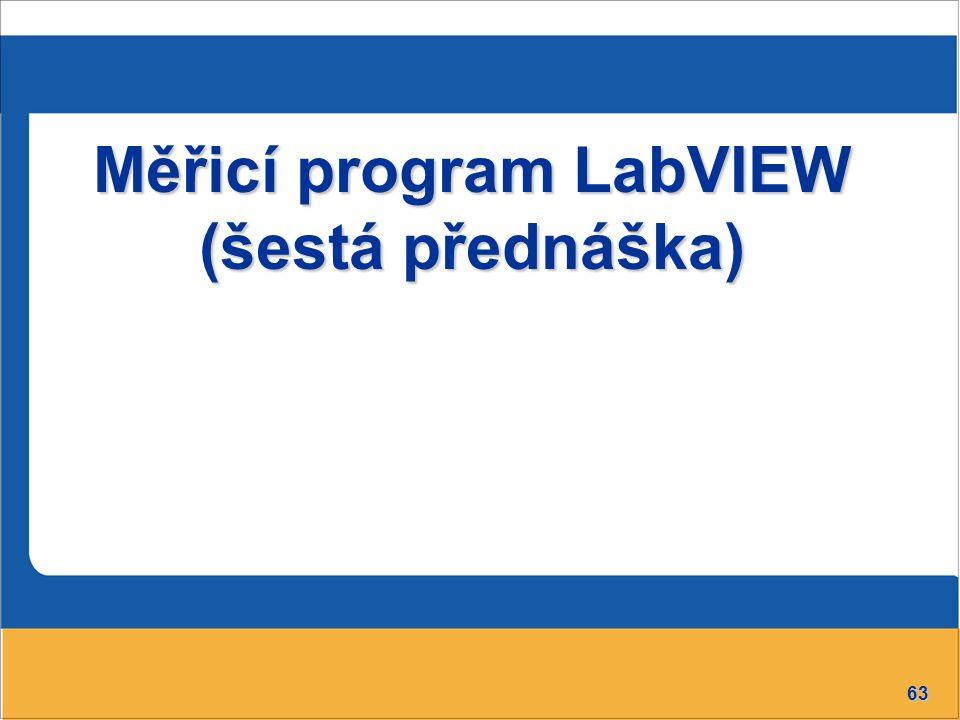 63 Měřicí program LabVIEW (šestá přednáška)