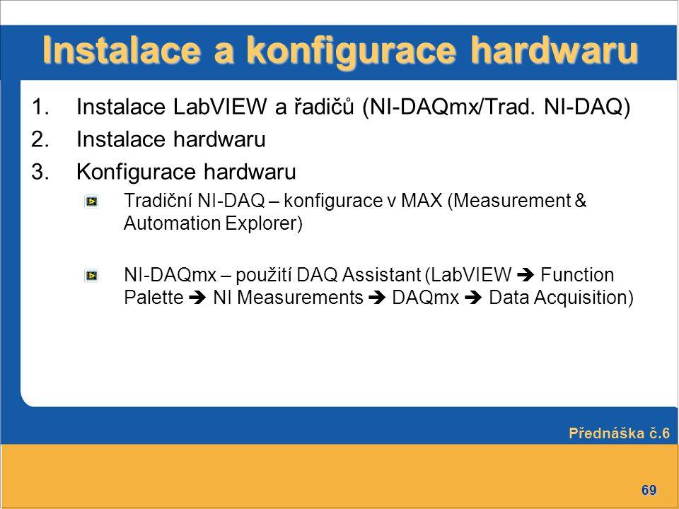 69 Instalace a konfigurace hardwaru 1.Instalace LabVIEW a řadičů (NI-DAQmx/Trad. NI-DAQ) 2.Instalace hardwaru 3.Konfigurace hardwaru Tradiční NI-DAQ –